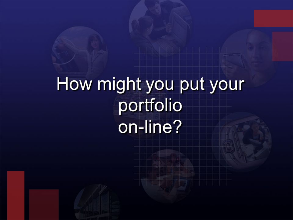 How might you put your portfolio on-line