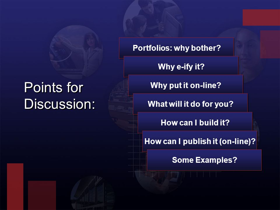 Points for Discussion: Portfolios: why bother. Why e-ify it.