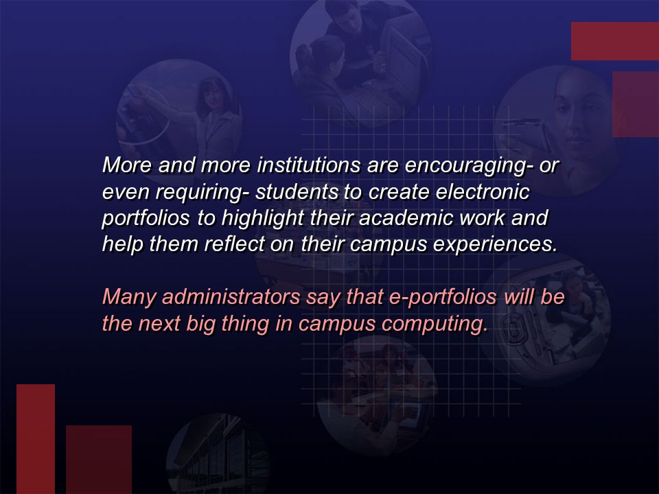 More and more institutions are encouraging- or even requiring- students to create electronic portfolios to highlight their academic work and help them reflect on their campus experiences.