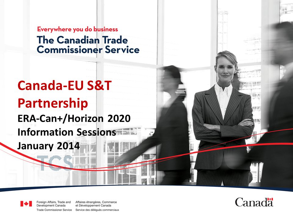 Presentation name (Name of presenter) (Position) (Division/Post name, City) Canada-EU S&T Partnership ERA-Can+/Horizon 2020 Information Sessions January 2014