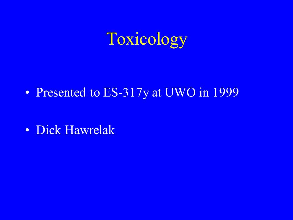 Toxicology Presented to ES-317y at UWO in 1999 Dick Hawrelak