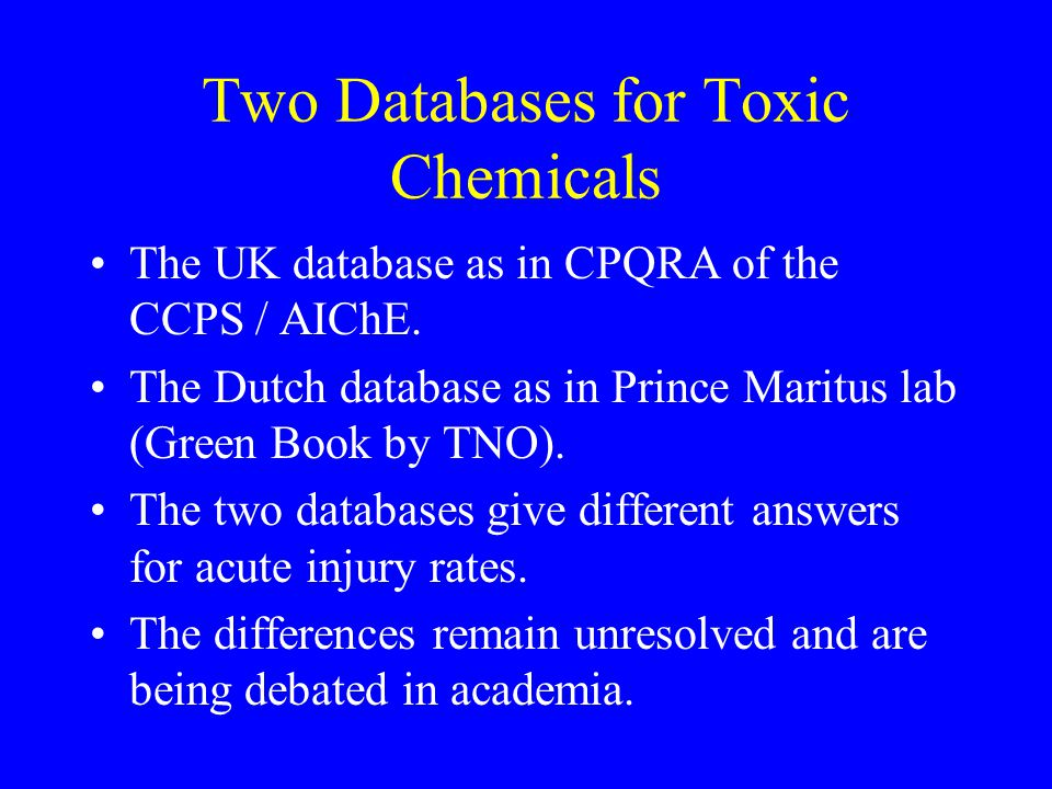 Two Databases for Toxic Chemicals The UK database as in CPQRA of the CCPS / AIChE.