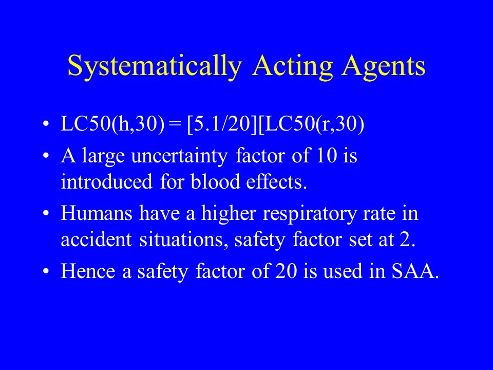 Systematically Acting Agents LC50(h,30) = [5.1/20][LC50(r,30) A large uncertainty factor of 10 is introduced for blood effects.