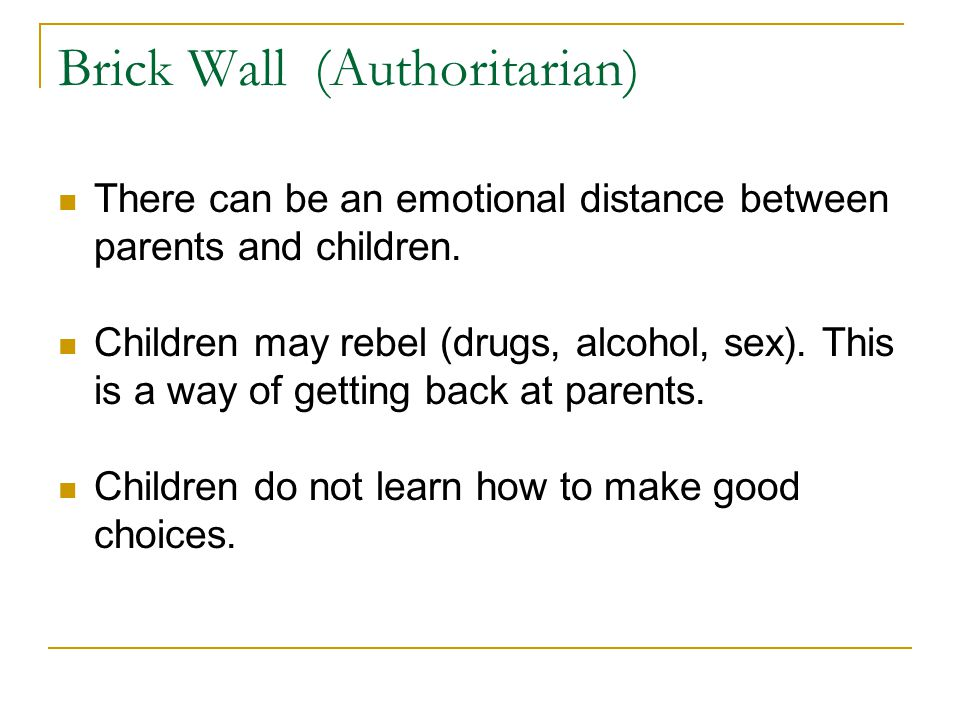 Brick Wall (Authoritarian) There can be an emotional distance between parents and children.