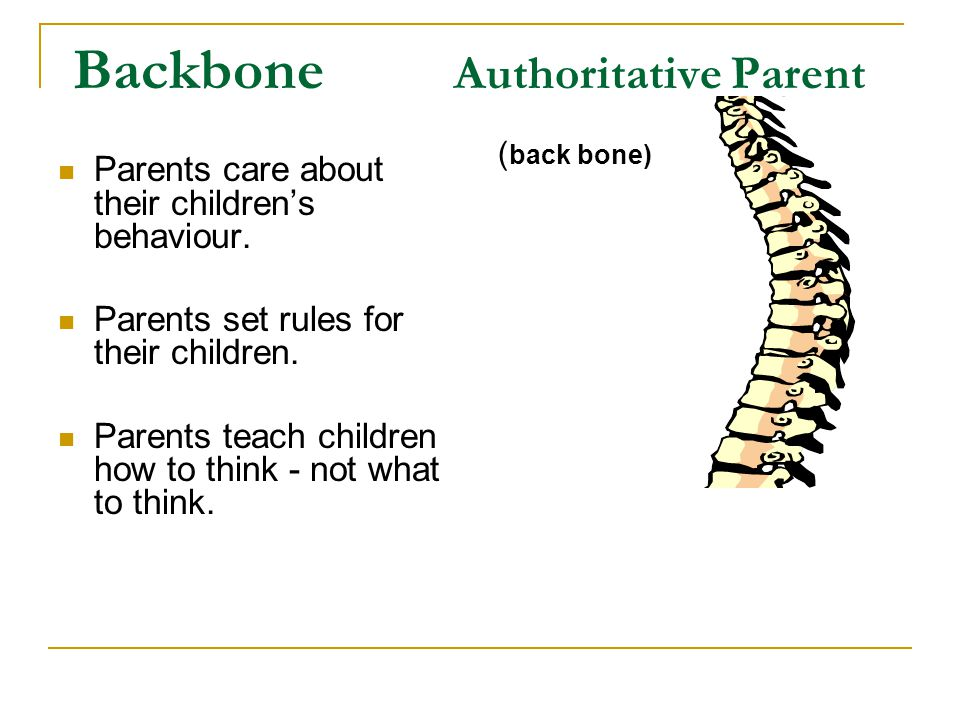 Backbone Authoritative Parent Parents care about their children's behaviour.
