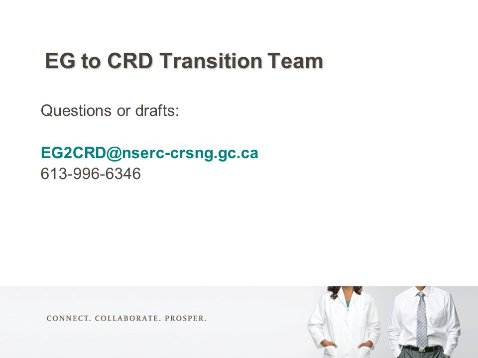 EG to CRD TransitionTeam EG to CRD Transition Team Questions or drafts: EG2CRD@nserc-crsng.gc.ca 613-996-6346