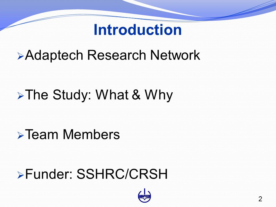 Introduction  Adaptech Research Network  The Study: What & Why  Team Members  Funder: SSHRC/CRSH 2