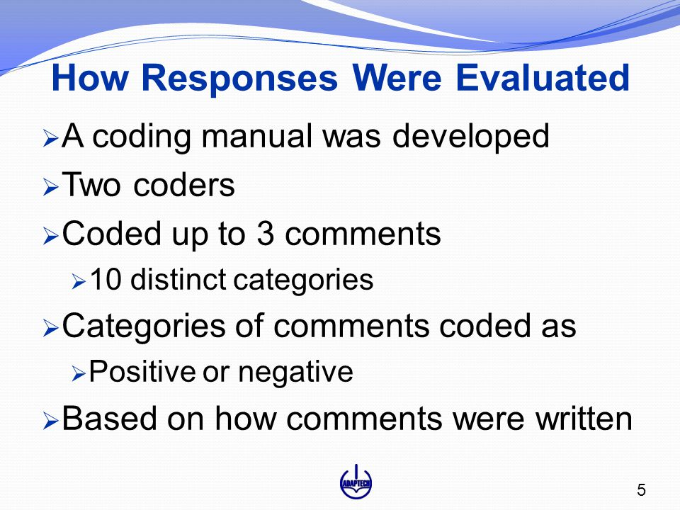 How Responses Were Evaluated  A coding manual was developed  Two coders  Coded up to 3 comments  10 distinct categories  Categories of comments coded as  Positive or negative  Based on how comments were written 5