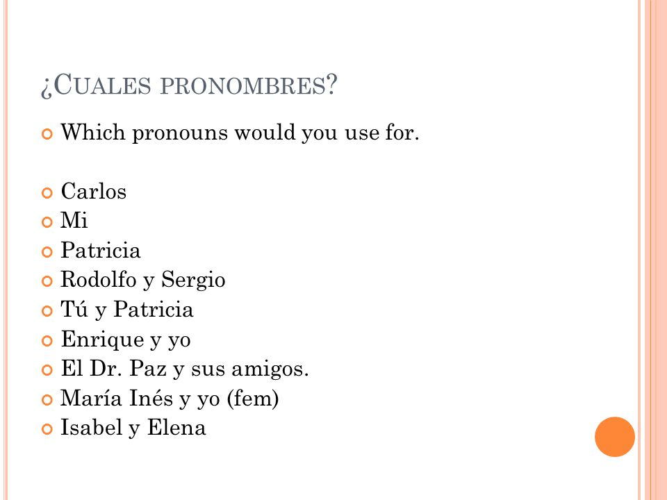 ¿C UALES PRONOMBRES . Which pronouns would you use for.