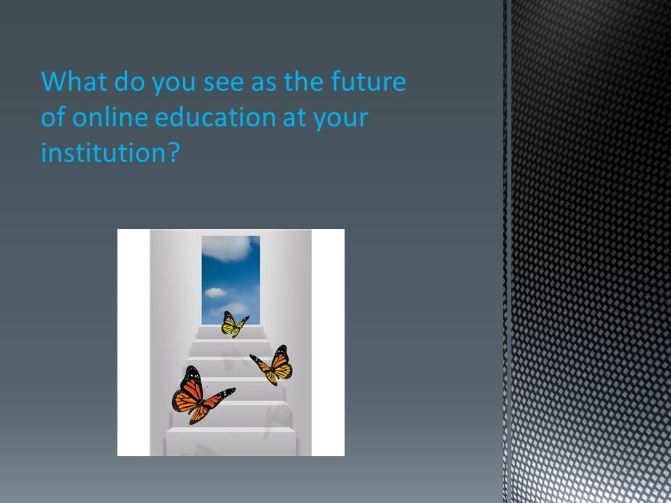 What do you see as the future of online education at your institution
