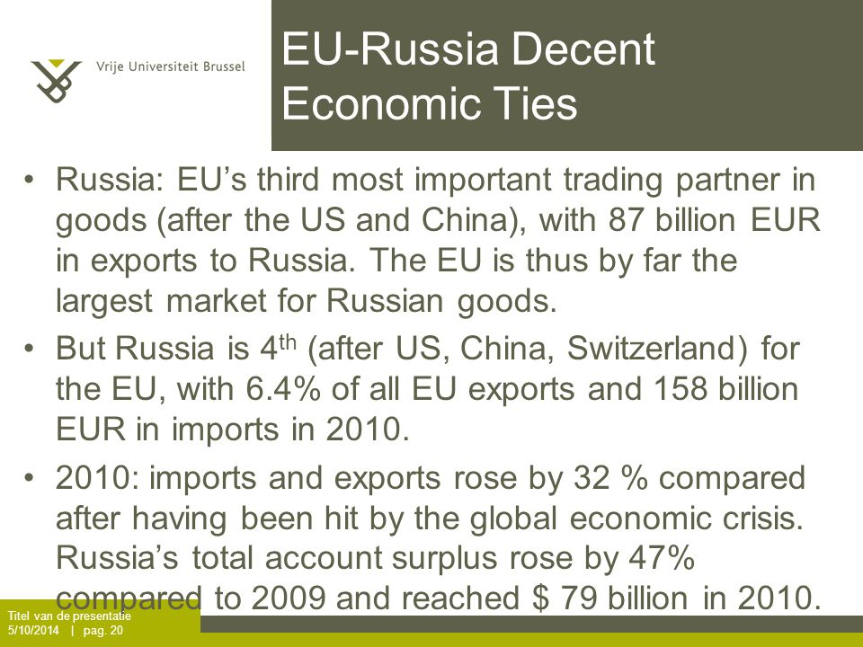 EU-Russia Decent Economic Ties Russia: EU's third most important trading partner in goods (after the US and China), with 87 billion EUR in exports to Russia.
