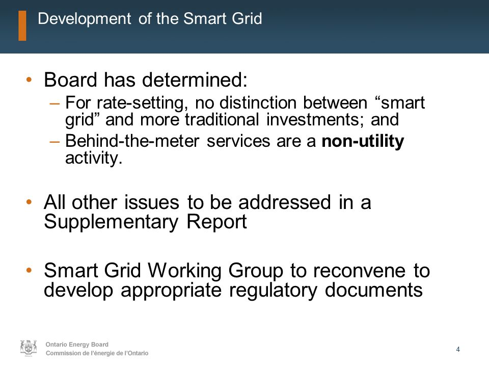44 Development of the Smart Grid Board has determined: –For rate-setting, no distinction between smart grid and more traditional investments; and –Behind-the-meter services are a non-utility activity.