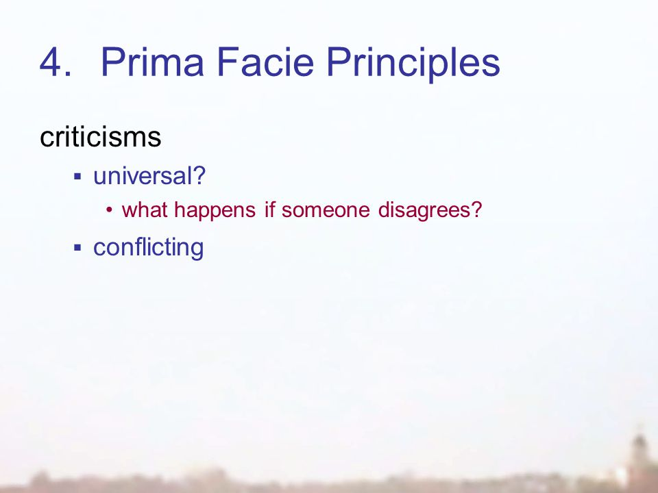 4.Prima Facie Principles criticisms  universal what happens if someone disagrees  conflicting