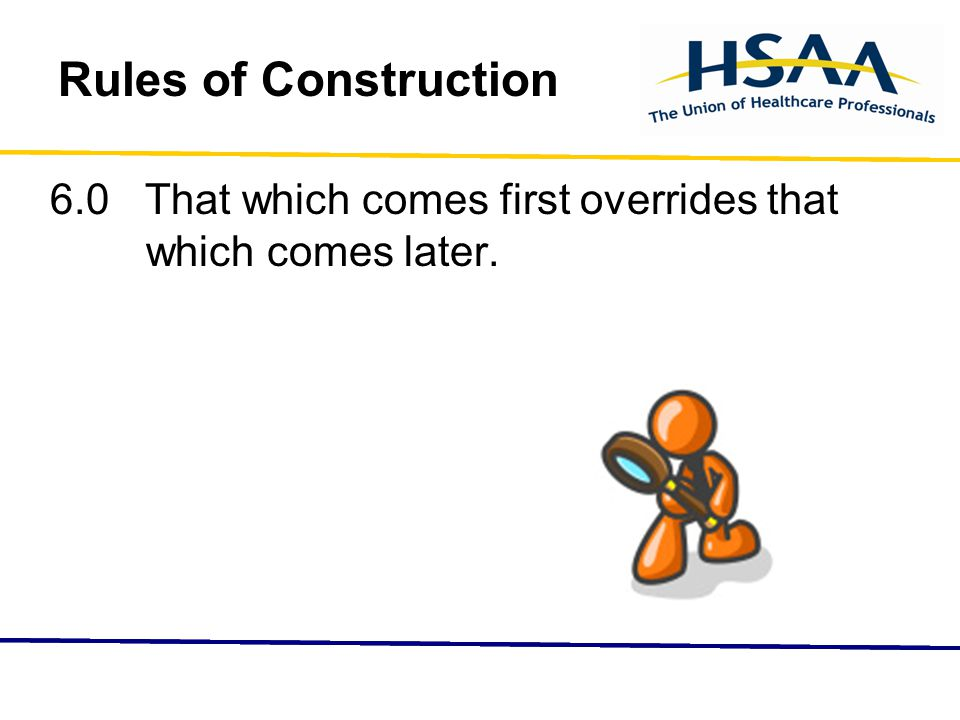 Rules of Construction 6.0 That which comes first overrides that which comes later.