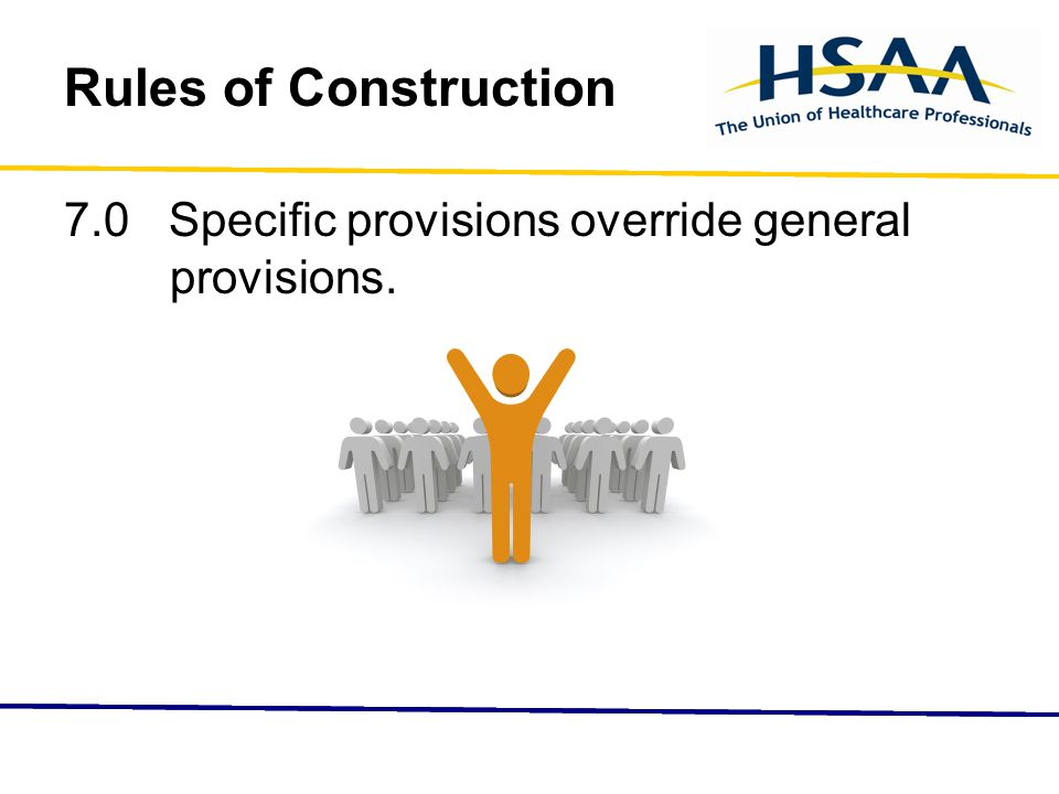 Rules of Construction 7.0 Specific provisions override general provisions.