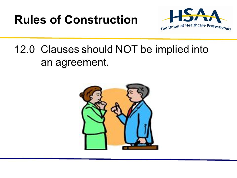 Rules of Construction 12.0 Clauses should NOT be implied into an agreement.