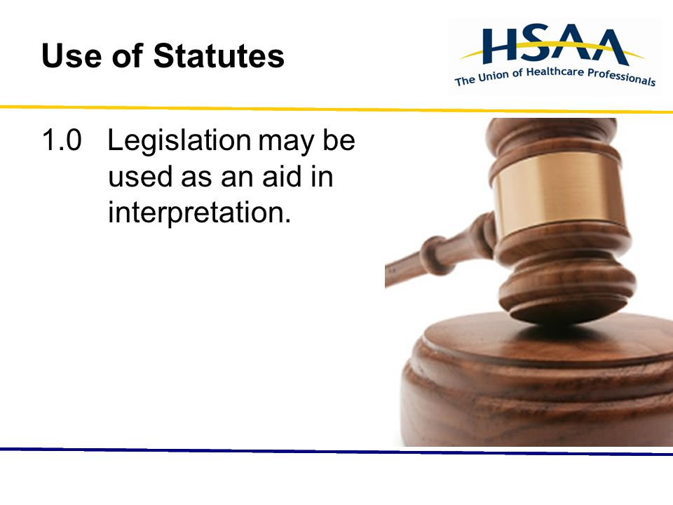 Use of Statutes 1.0 Legislation may be used as an aid in interpretation.