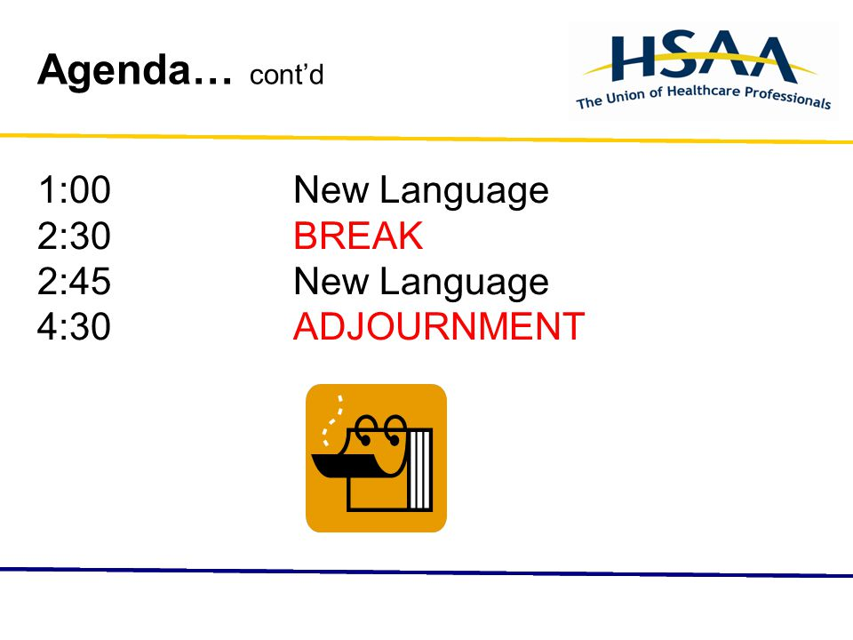 Agenda… cont'd 1:00New Language 2:30BREAK 2:45New Language 4:30ADJOURNMENT
