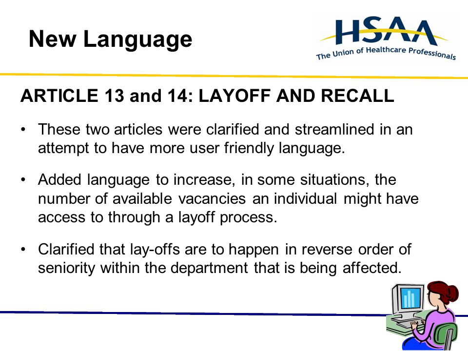 New Language ARTICLE 13 and 14: LAYOFF AND RECALL These two articles were clarified and streamlined in an attempt to have more user friendly language.