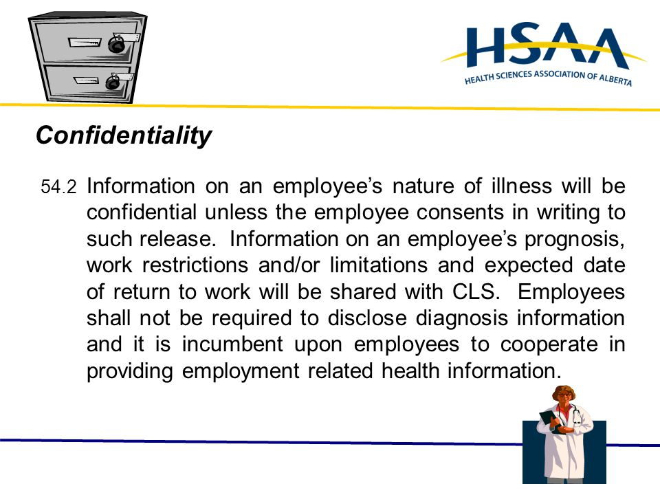 Confidentiality 54.2 Information on an employee's nature of illness will be confidential unless the employee consents in writing to such release.