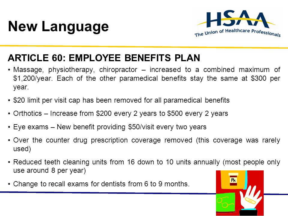 New Language ARTICLE 60: EMPLOYEE BENEFITS PLAN Massage, physiotherapy, chiropractor – increased to a combined maximum of $1,200/year.