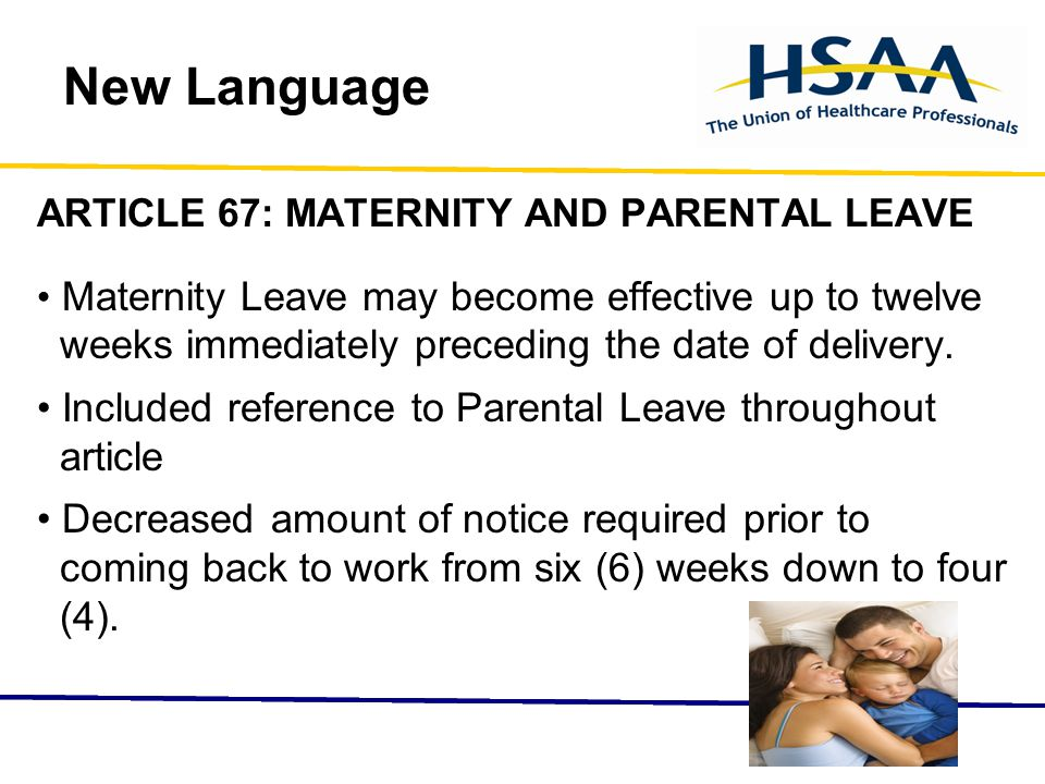 New Language ARTICLE 67: MATERNITY AND PARENTAL LEAVE Maternity Leave may become effective up to twelve weeks immediately preceding the date of delivery.