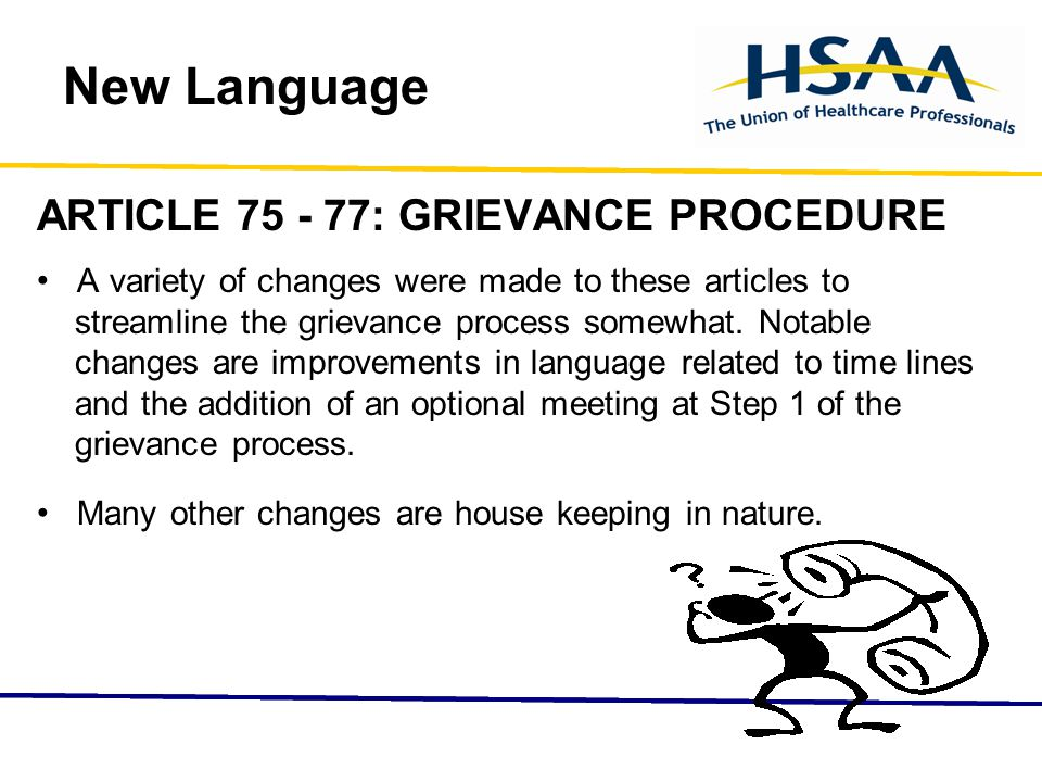 New Language ARTICLE 75 - 77: GRIEVANCE PROCEDURE A variety of changes were made to these articles to streamline the grievance process somewhat.