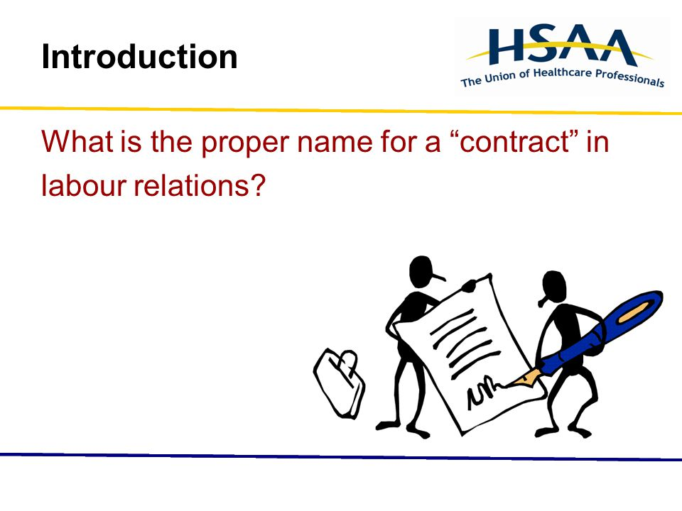 Introduction What is the proper name for a contract in labour relations