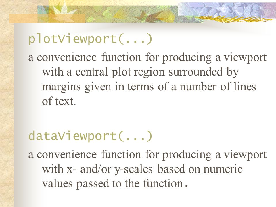 plotViewport(...) a convenience function for producing a viewport with a central plot region surrounded by margins given in terms of a number of lines of text.