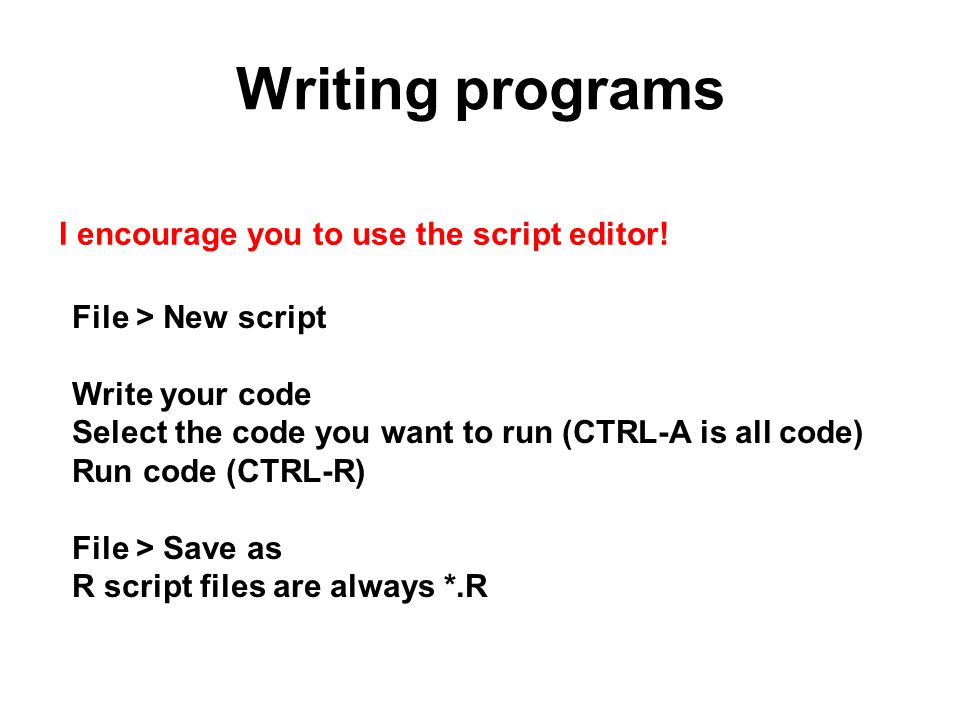 Writing programs I encourage you to use the script editor.