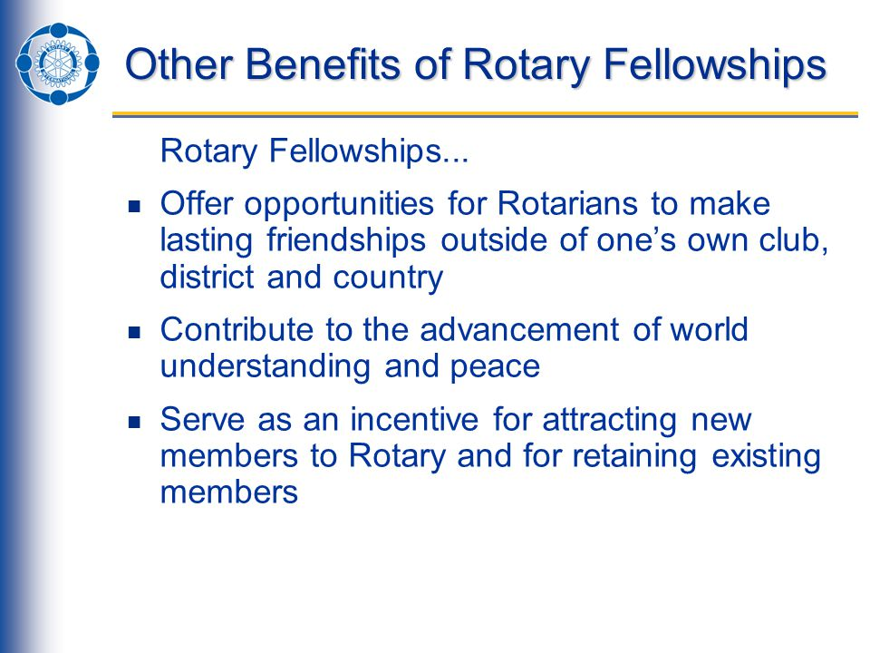Other Benefits of Rotary Fellowships Rotary Fellowships...
