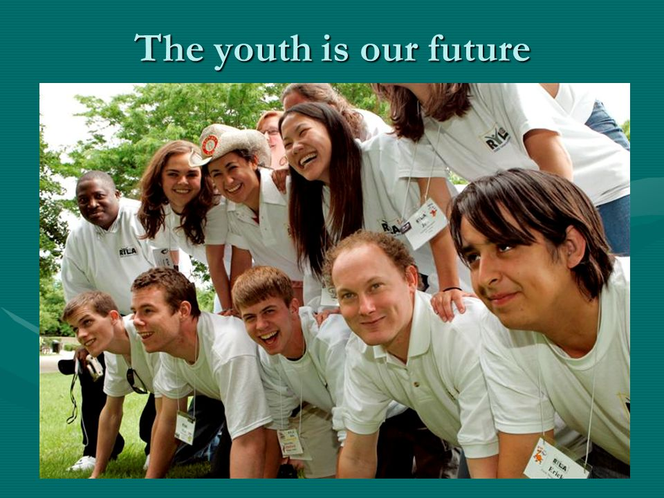 The youth is our future
