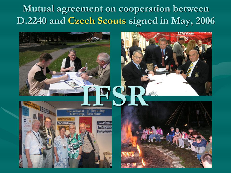 Mutual agreement on cooperation between D.2240 and Czech Scouts signed in May, 2006 IFSR
