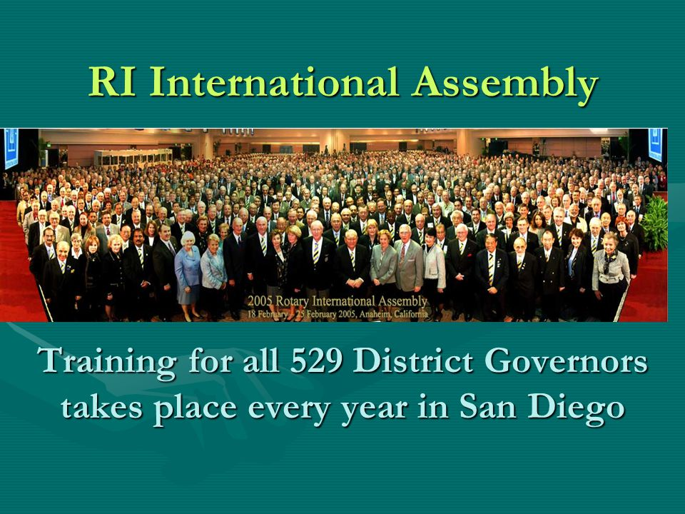 RI International Assembly Training for all 529 District Governors takes place every year in San Diego
