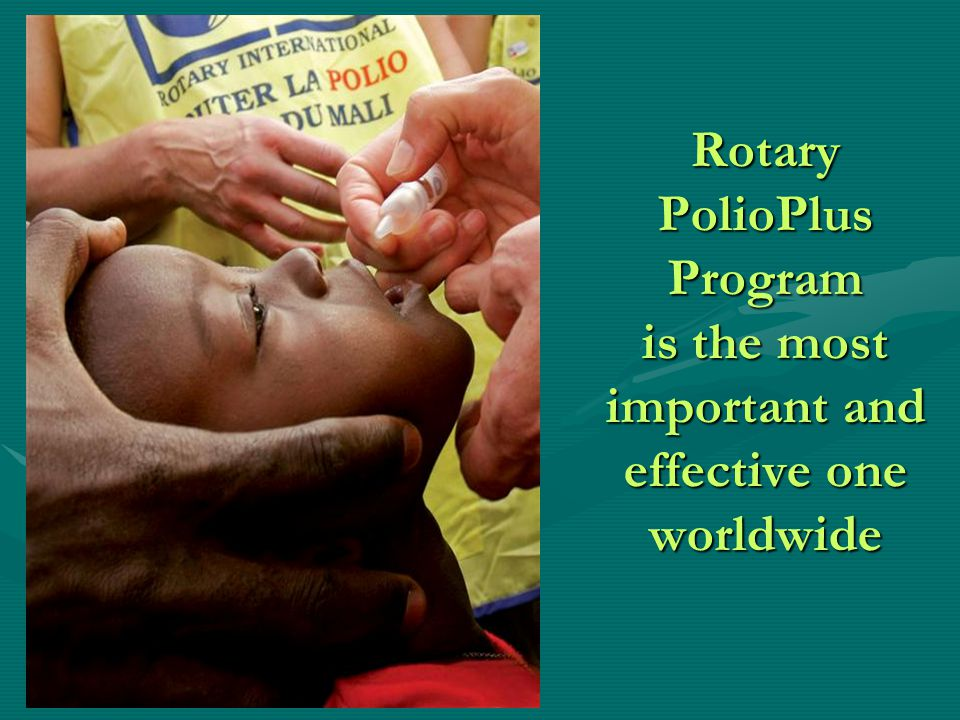 Rotary PolioPlus Program is the most important and effective one worldwide