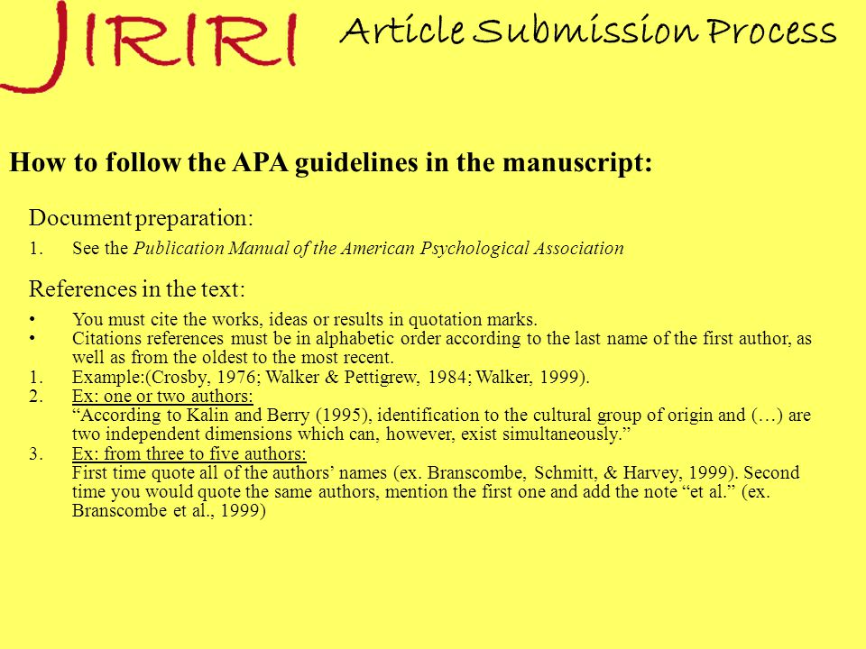 Article Submission Process How to follow the APA guidelines in the manuscript: Document preparation: 1.See the Publication Manual of the American Psychological Association References in the text: You must cite the works, ideas or results in quotation marks.