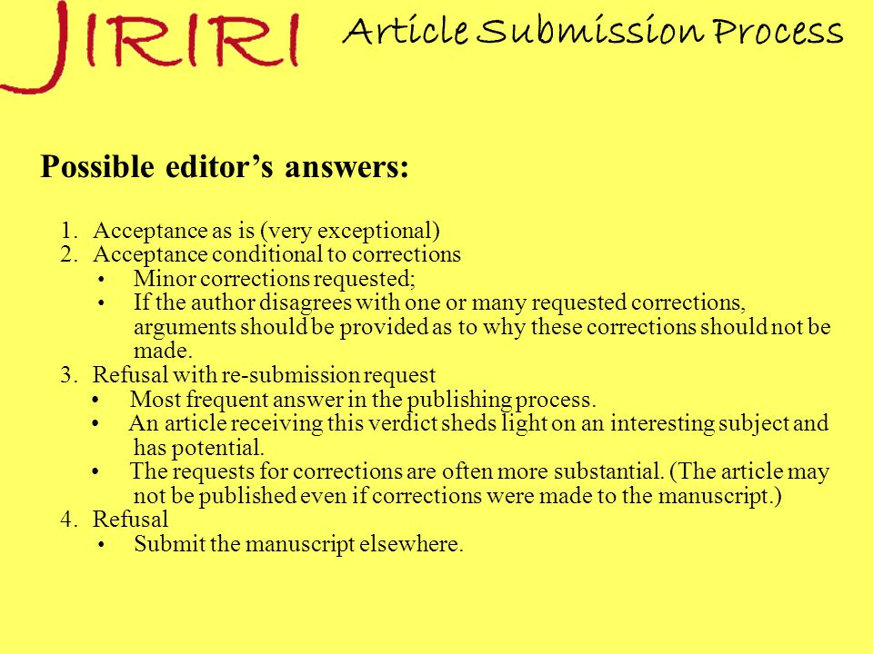 Article Submission Process Possible editor's answers: 1.Acceptance as is (very exceptional) 2.Acceptance conditional to corrections Minor corrections requested; If the author disagrees with one or many requested corrections, arguments should be provided as to why these corrections should not be made.