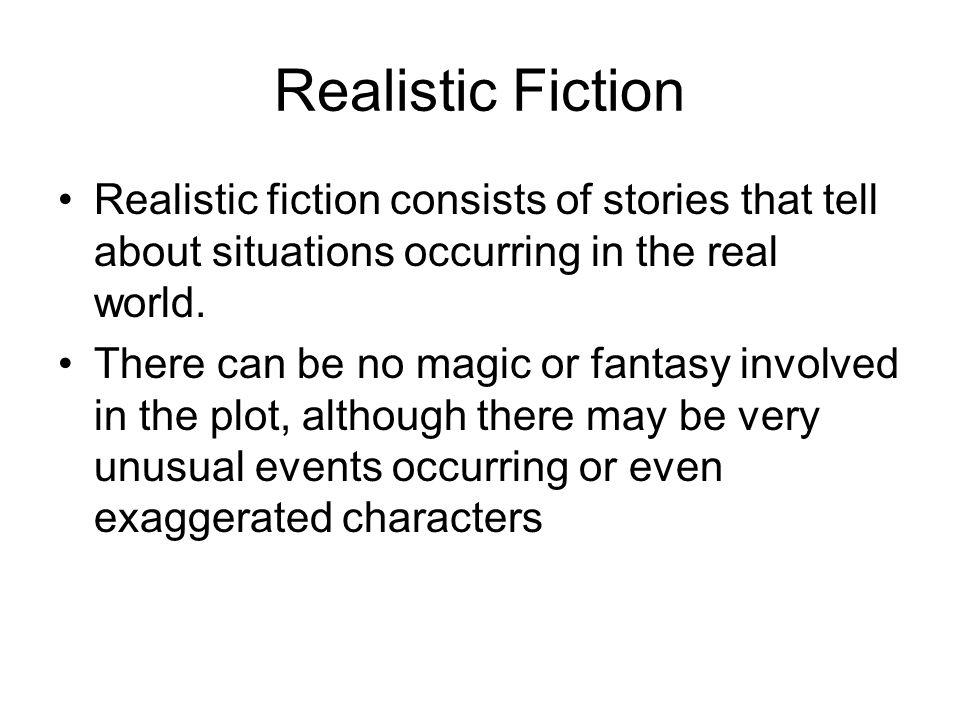 Realistic fiction consists of stories that tell about situations occurring in the real world.