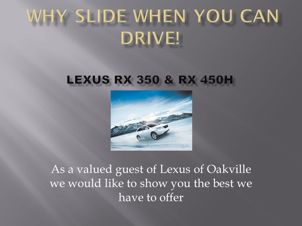 As a valued guest of Lexus of Oakville we would like to show you the best we have to offer