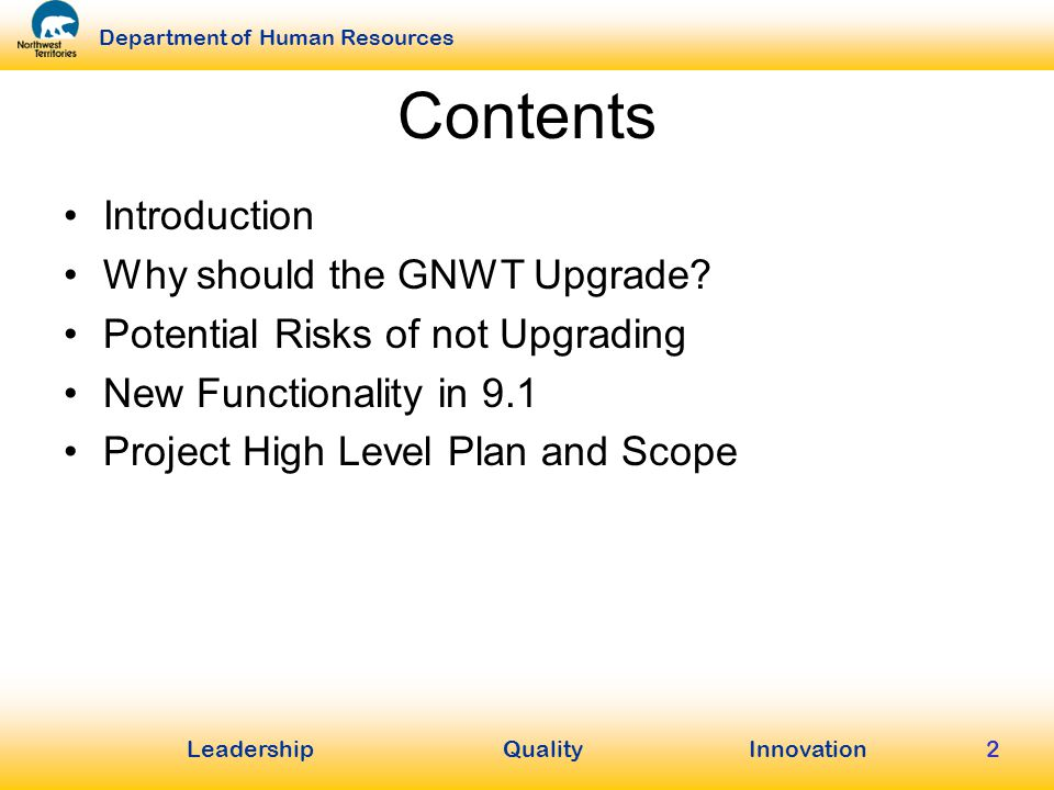LeadershipQuality Innovation Department of Human Resources 2 Contents Introduction Why should the GNWT Upgrade.