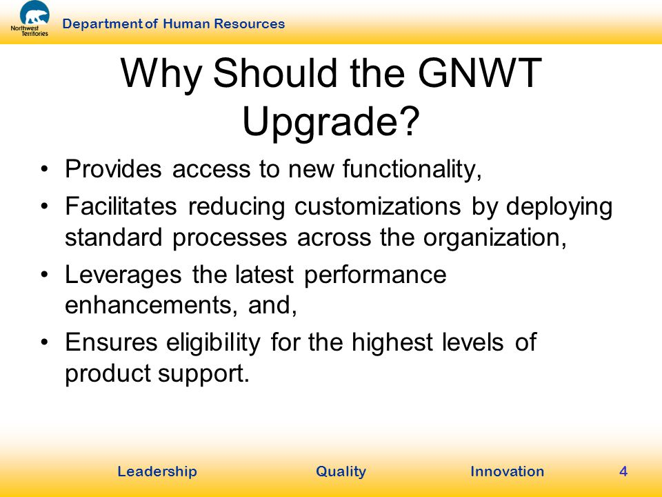 LeadershipQuality Innovation Department of Human Resources 4 Why Should the GNWT Upgrade.