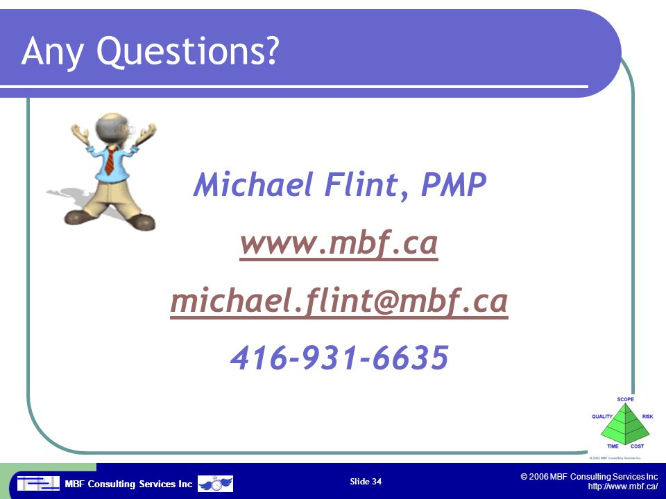 MBF Consulting Services Inc © 2006 MBF Consulting Services Inc http://www.mbf.ca/ Slide 34 Any Questions.