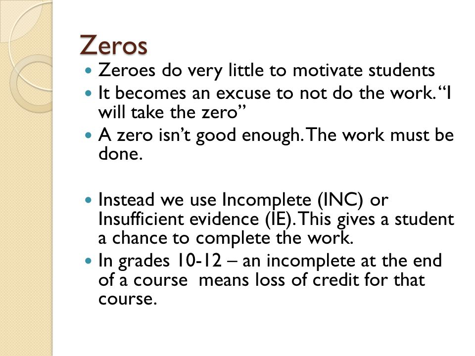 Zeros Zeroes do very little to motivate students It becomes an excuse to not do the work.