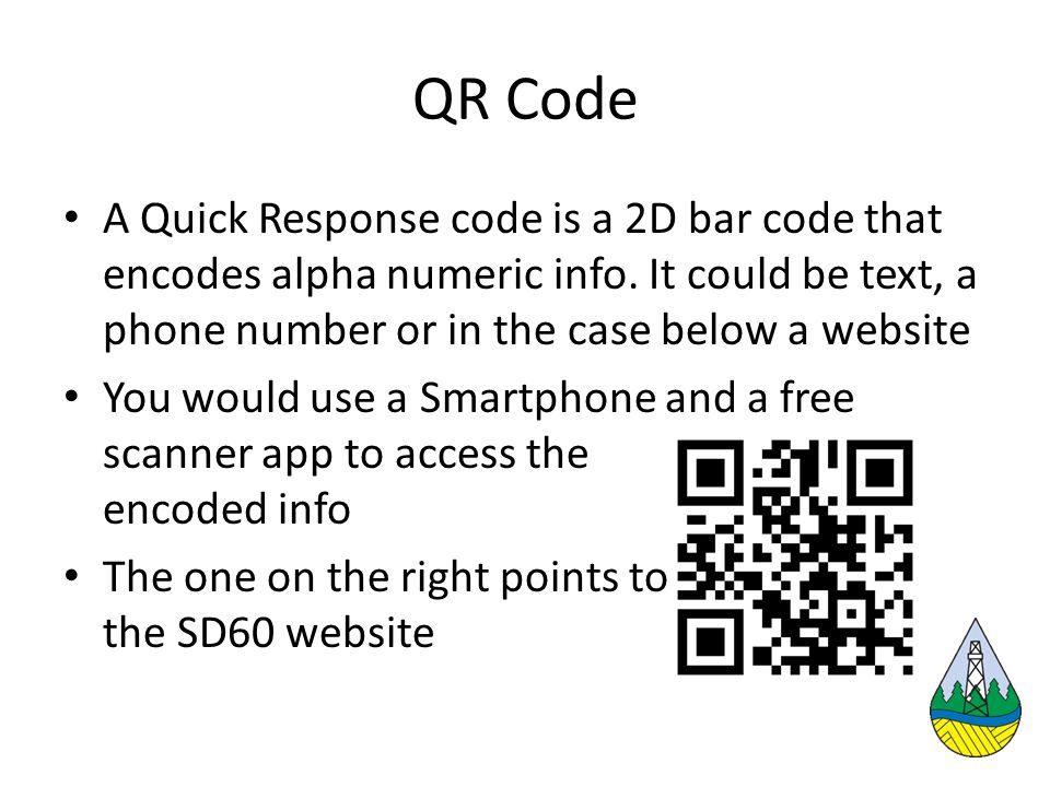 QR Code A Quick Response code is a 2D bar code that encodes alpha numeric info.