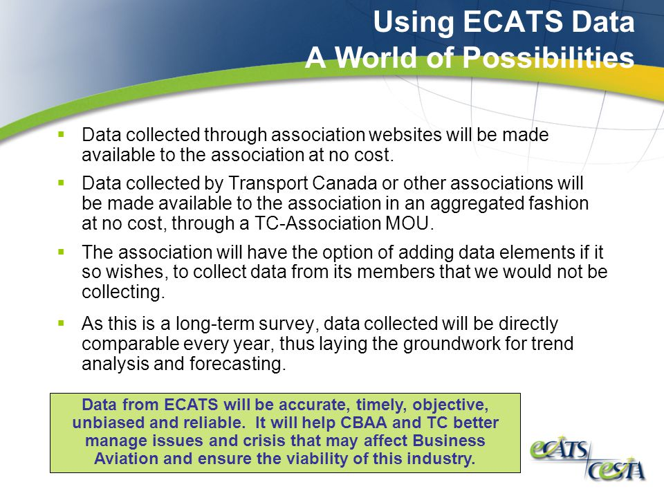 Using ECATS Data A World of Possibilities  Data collected through association websites will be made available to the association at no cost.
