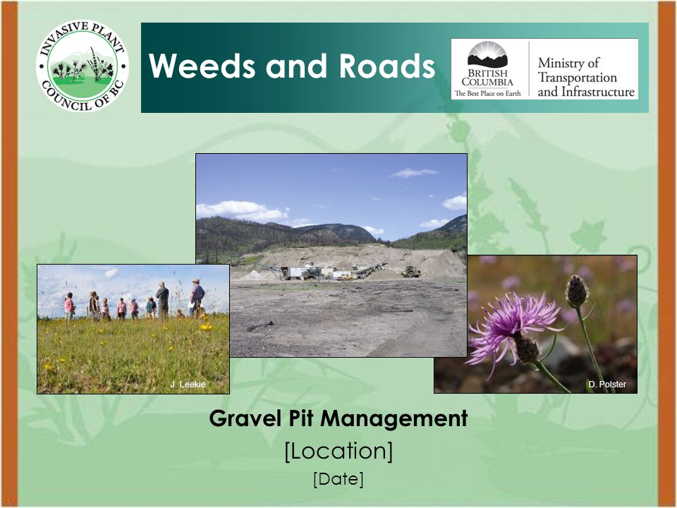 Gravel Pit Management [Location] [Date] Weeds and Roads D. PolsterJ. Leekie