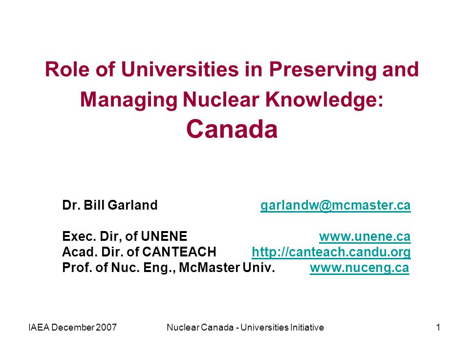 IAEA December 2007Nuclear Canada - Universities Initiative1 Role of Universities in Preserving and Managing Nuclear Knowledge: Canada Dr.