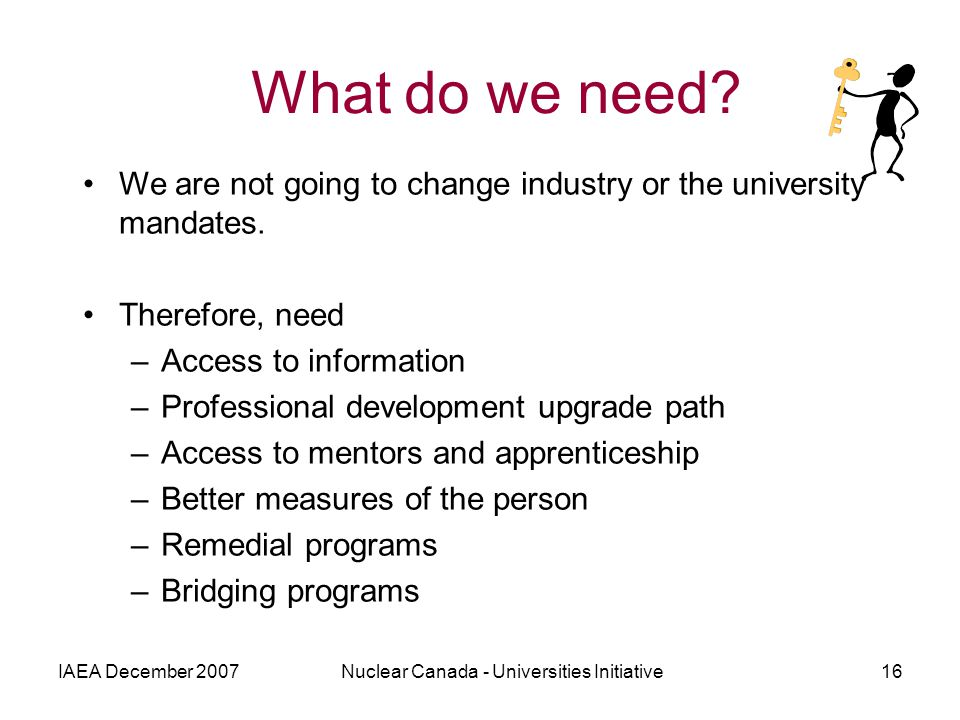 IAEA December 2007Nuclear Canada - Universities Initiative16 What do we need.