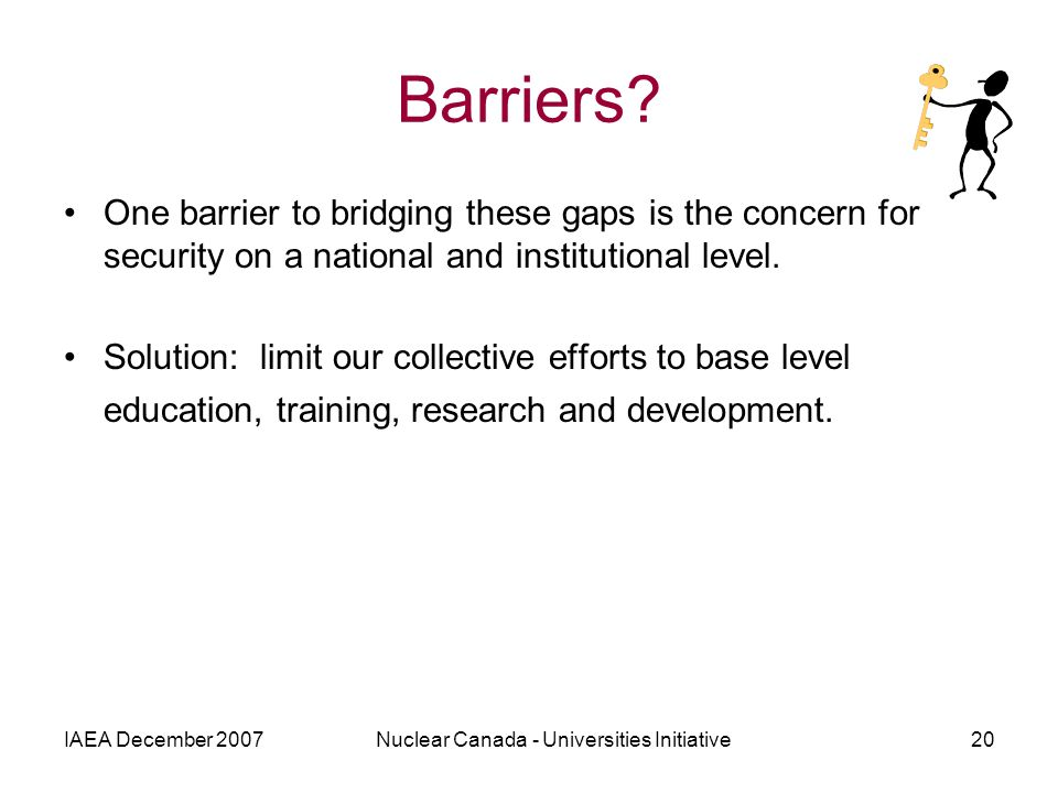 IAEA December 2007Nuclear Canada - Universities Initiative20 Barriers.
