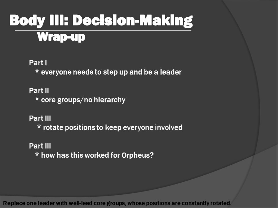 Part I * everyone needs to step up and be a leader Part II * core groups/no hierarchy Part III * rotate positions to keep everyone involved Part III * how has this worked for Orpheus.